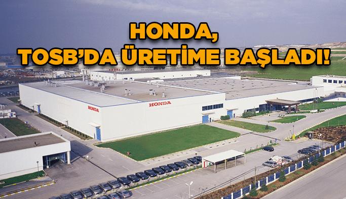 HONDA, TOSB'da üretime başladı!