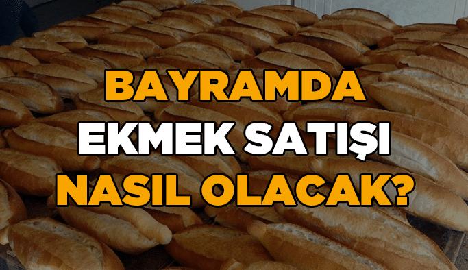 Bayramda ekmek satışı nasıl olacak?