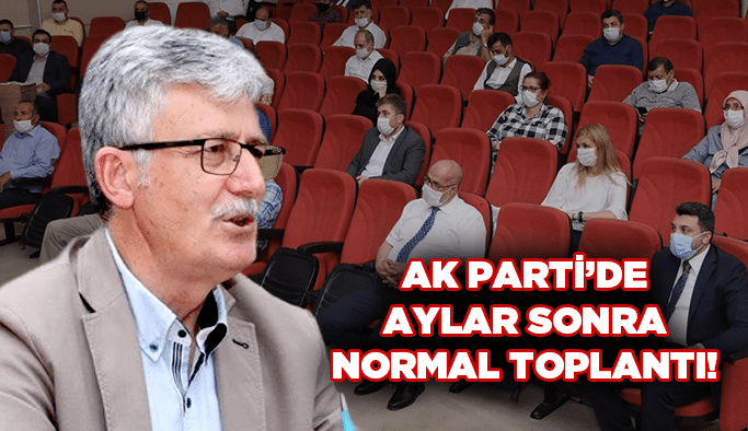 AK Parti'de aylar sonra normal toplantı!