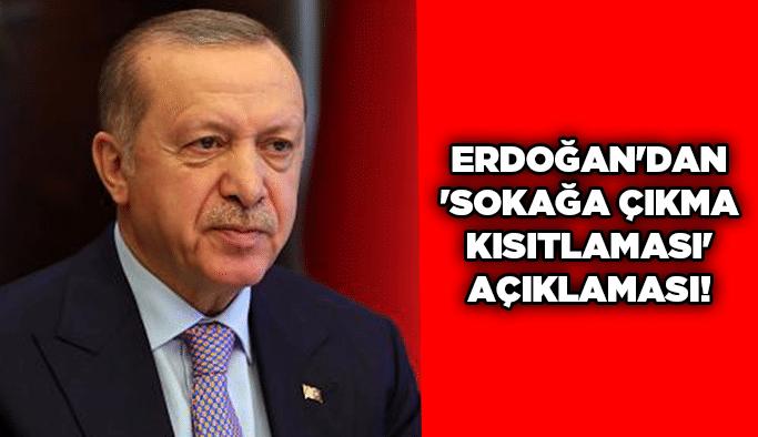 Erdoğan'dan 'Sokağa çıkma kısıtlaması' açıklaması!