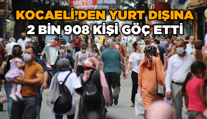 Kocaeli'den yurt dışına2 bin 908 kişi göç etti