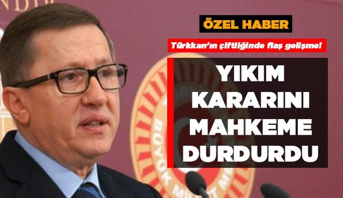 Türkkan'ın çiftliğinde flaş gelişme! Yıkım kararını mahkeme durdurdu