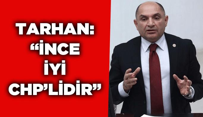 """Tarhan: """"İnce iyi CHP'lidir"""""""