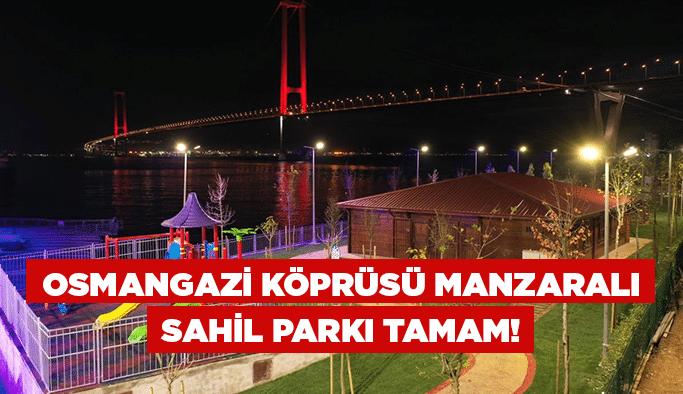 Osmangazi Köprüsü manzaralısahil parkı tamam!