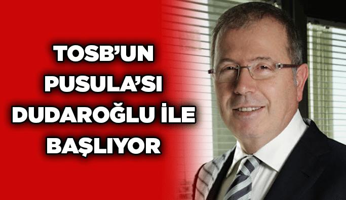 TOSB'un Pusula'sı Dudaroğlu ile başlıyor