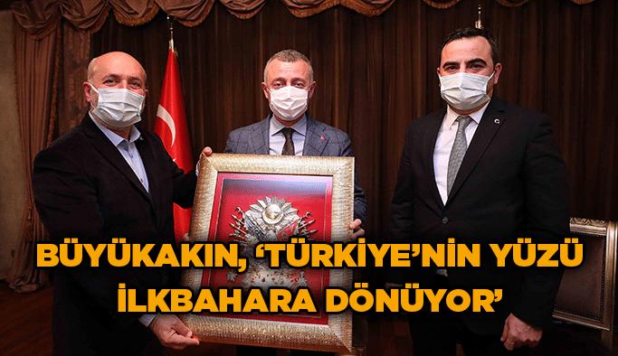 """Büyükakın,""""Türkiye'ninyüzü ilkbahara dönüyor"""""""