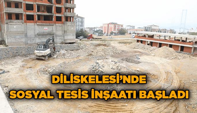 Diliskelesi'nde sosyaltesis inşaatı başladı