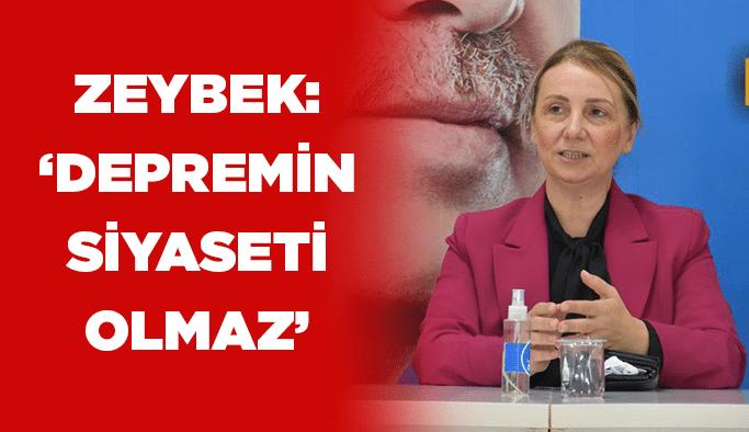 """Zeybek: """"Depremin siyaseti olmaz"""""""
