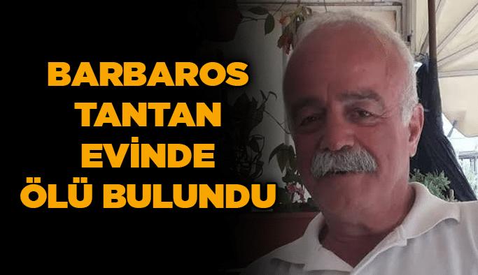 Barbaros Tantan evinde ölü bulundu