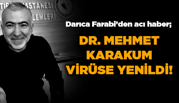 Dr. Mehmet Karakum virüse yenildi!