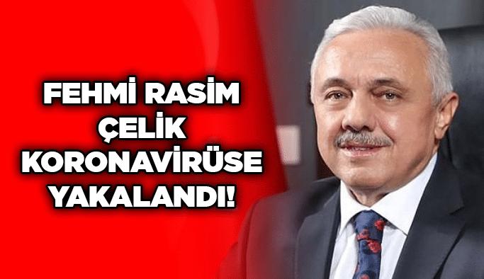 Fehmi Rasim Çelik koronavirüse yakalandı!