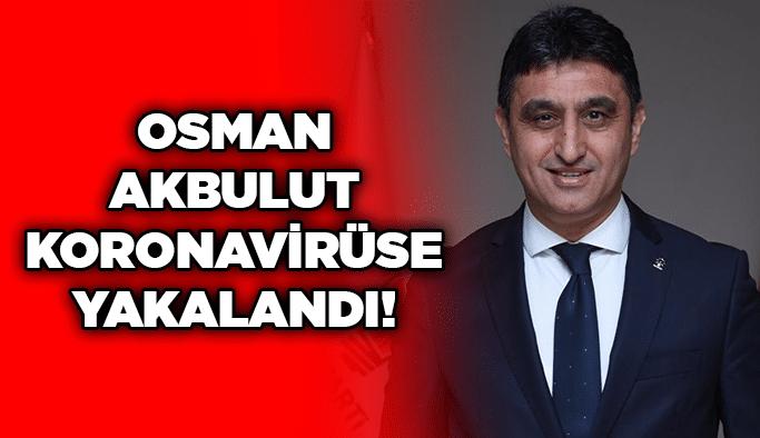 Osman Akbulut koronavirüse yakalandı!