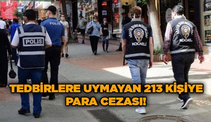 Tedbirlere uymayan 213 kişiye para cezası!