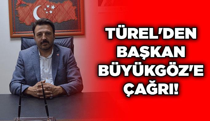 Türel'den Başkan Büyükgöz'e çağrı!