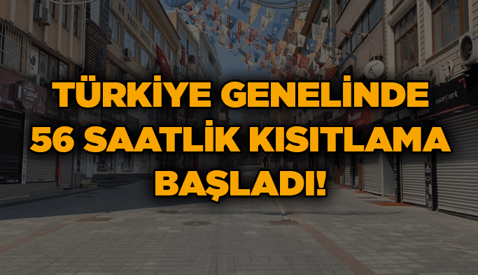 Türkiye genelinde 56 saatlik kısıtlama başladı!