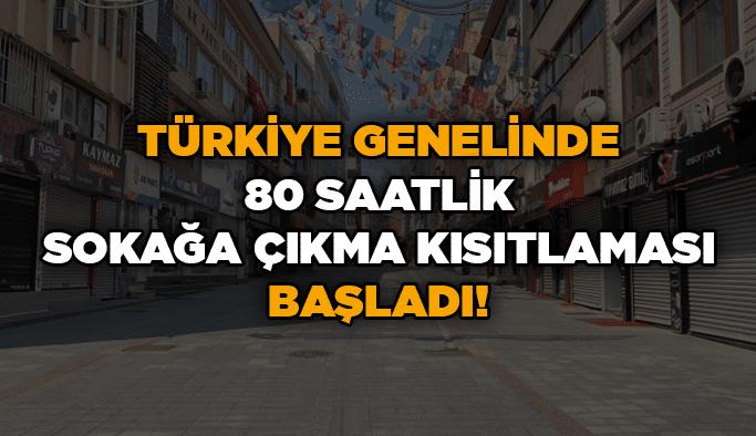 Türkiye genelinde 80 saatlik sokağa çıkma kısıtlaması başladı!