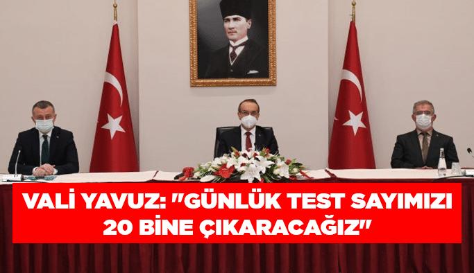 """Vali Yavuz: """"Günlük test sayımızı 20 bine çıkaracağız"""""""