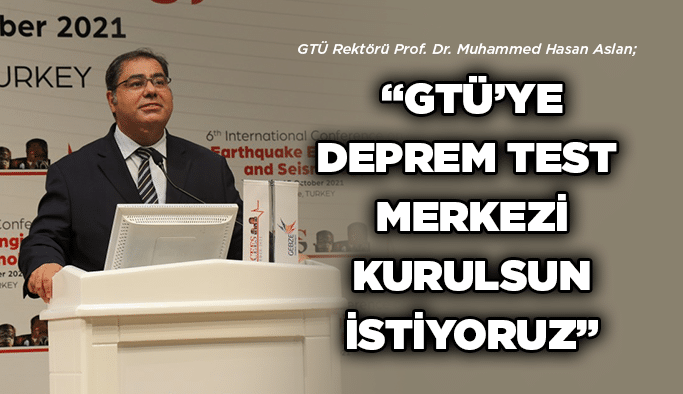 """""""GTÜ'ye deprem test merkezi kurulsun istiyoruz"""""""