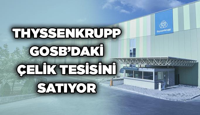 THYSSENKRUPP GOSB'DAKİ ÇELİK TESİSİNİ SATIYOR